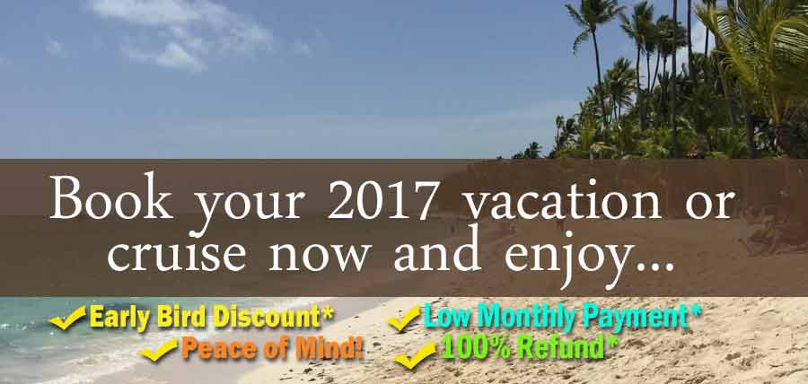 Book 2017 vacation and cruise now for great deals!